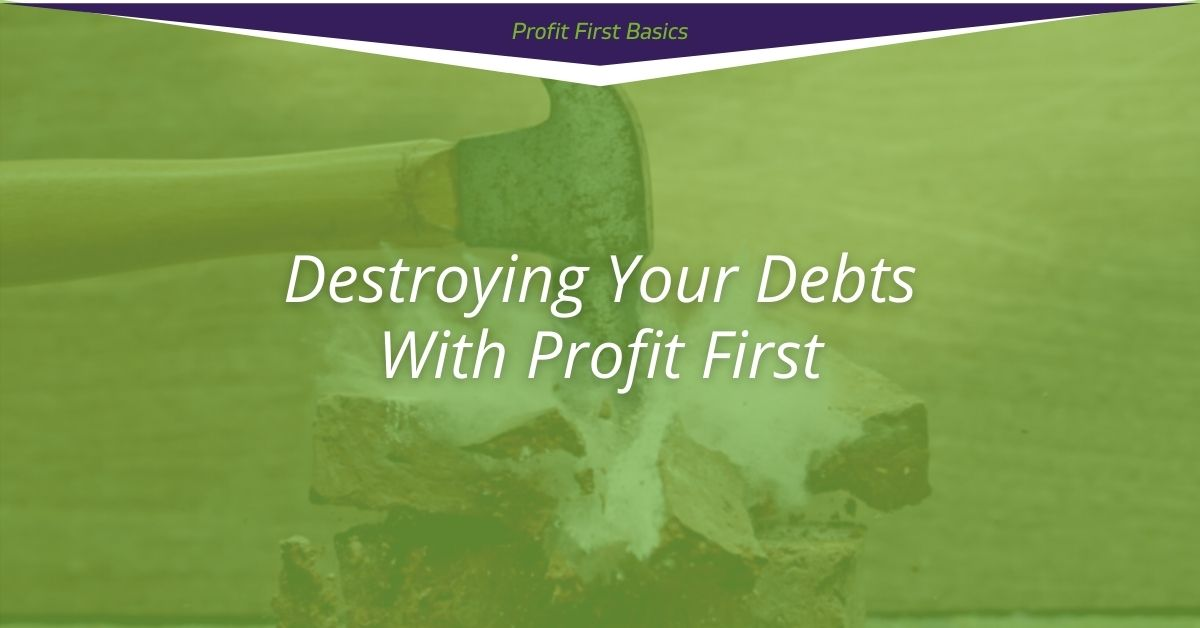 Destroying Your Debts with Profit First